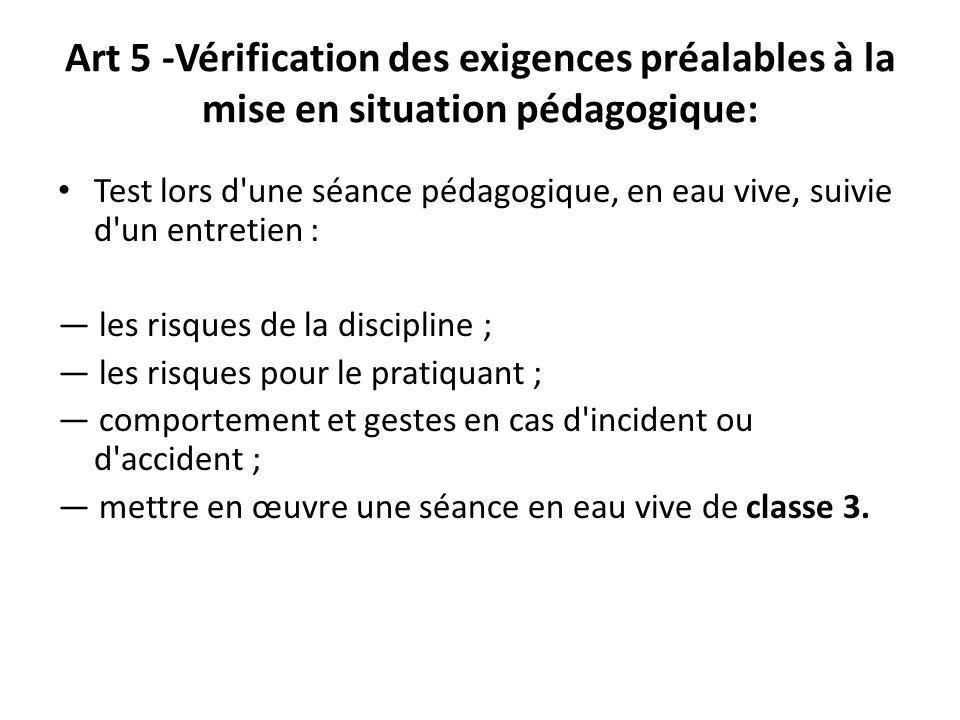 Art 5 -Vérification des exigences préalables à la mise en situation pédagogique: Test lors d'une séance pédagogique, en eau vive, suivie d'un entretie