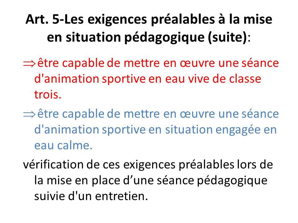 Art. 5-Les exigences préalables à la mise en situation pédagogique (suite): être capable de mettre en œuvre une séance d'animation sportive en eau viv