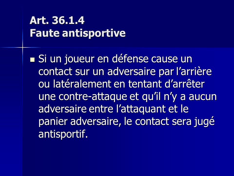 Art. 36.1.4 Faute antisportive Si un joueur en défense cause un contact sur un adversaire par larrière ou latéralement en tentant darrêter une contre-