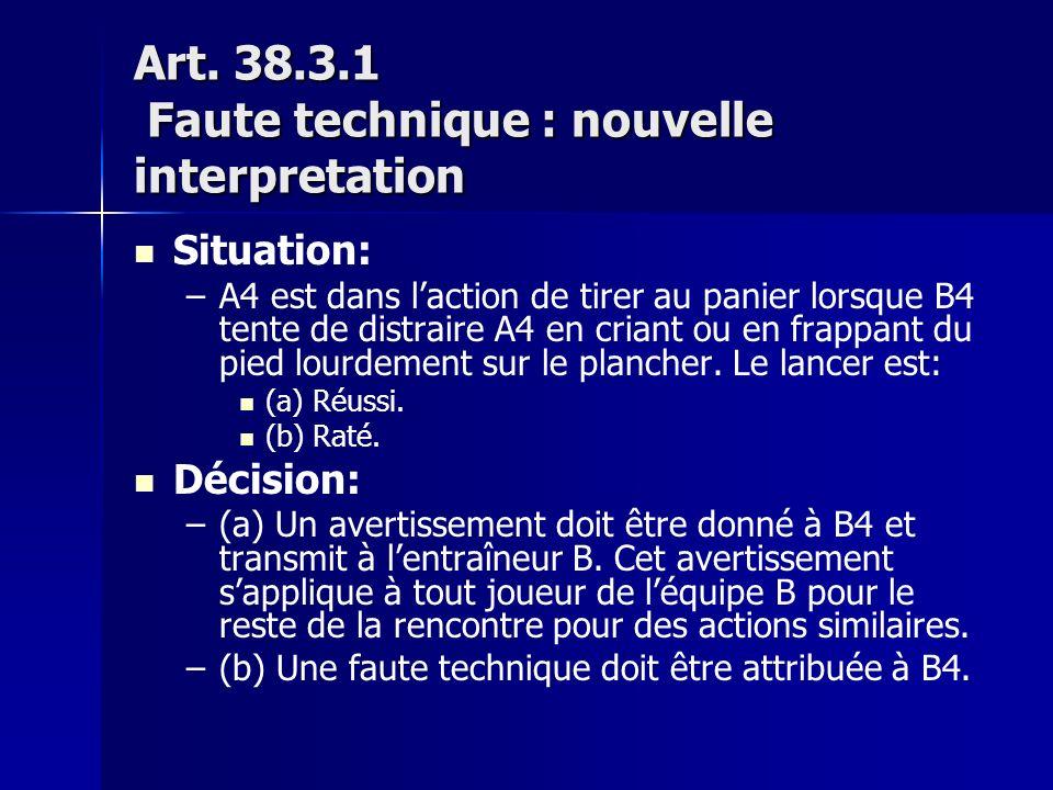 Art. 38.3.1 Faute technique : nouvelle interpretation Situation: – –A4 est dans laction de tirer au panier lorsque B4 tente de distraire A4 en criant