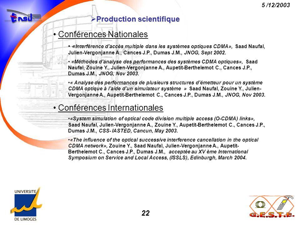 22 5 /12/2003 Production scientifique Production scientifique Conférences Nationales « Interférence daccès multiple dans les systèmes optiques CDMA»,