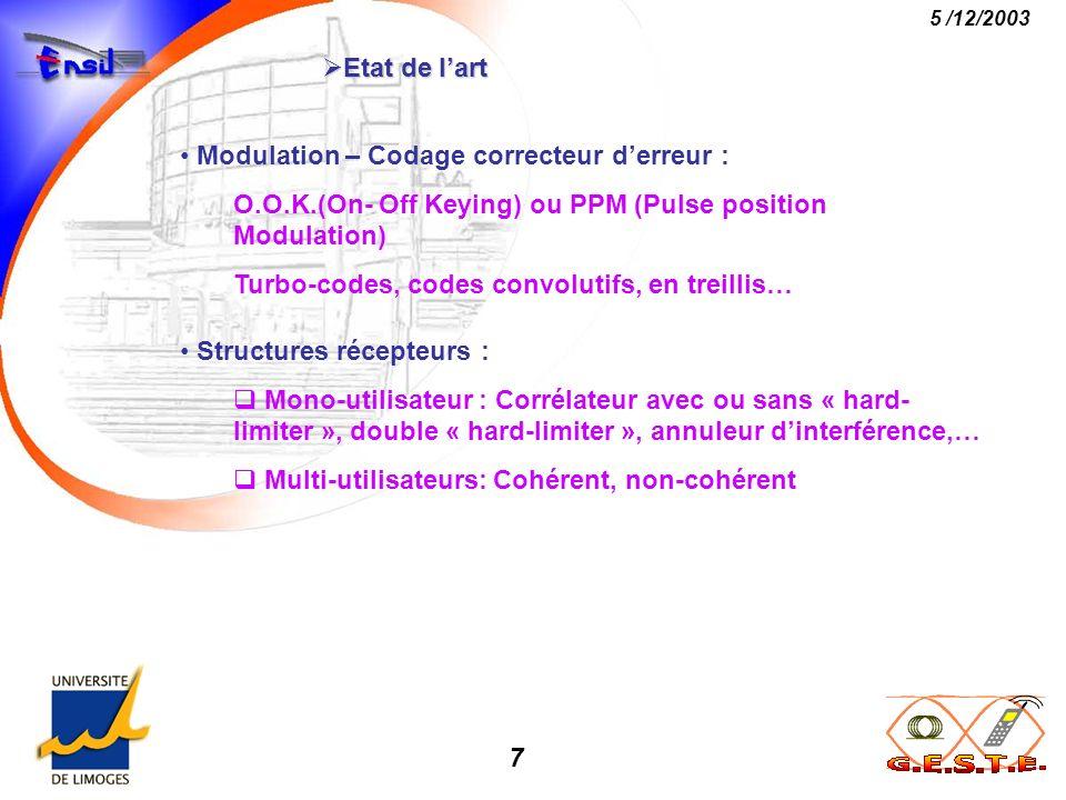 8 5 /12/2003 Etat de lart Etat de lart Techniques détalement CDMA : A séquence directe : DS-CDMA Modulation directe de la porteuse par le code A saut de fréquence : FH-CDMA WH-CDMA Le signal transmis = Porteuse dont la longueur donde change au cours du temps CDMA + WDMA ( accès multiple en longueur donde) Chaque code signature est ré-utilisée à différentes Formes hybrides