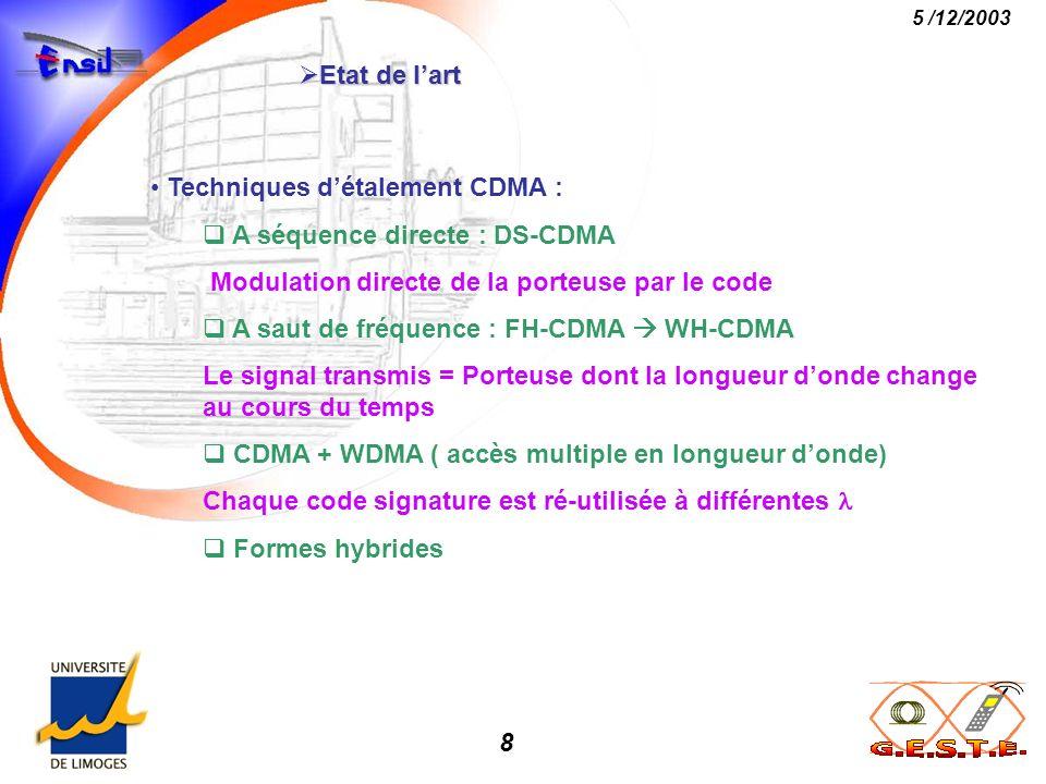 8 5 /12/2003 Etat de lart Etat de lart Techniques détalement CDMA : A séquence directe : DS-CDMA Modulation directe de la porteuse par le code A saut