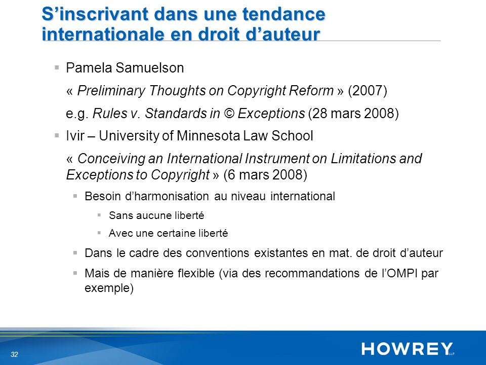 32 Sinscrivant dans une tendance internationale en droit dauteur Pamela Samuelson « Preliminary Thoughts on Copyright Reform » (2007) e.g.