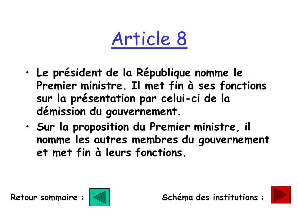 Article 8 Le président de la République nomme le Premier ministre. Il met fin à ses fonctions sur la présentation par celui-ci de la démission du gouv