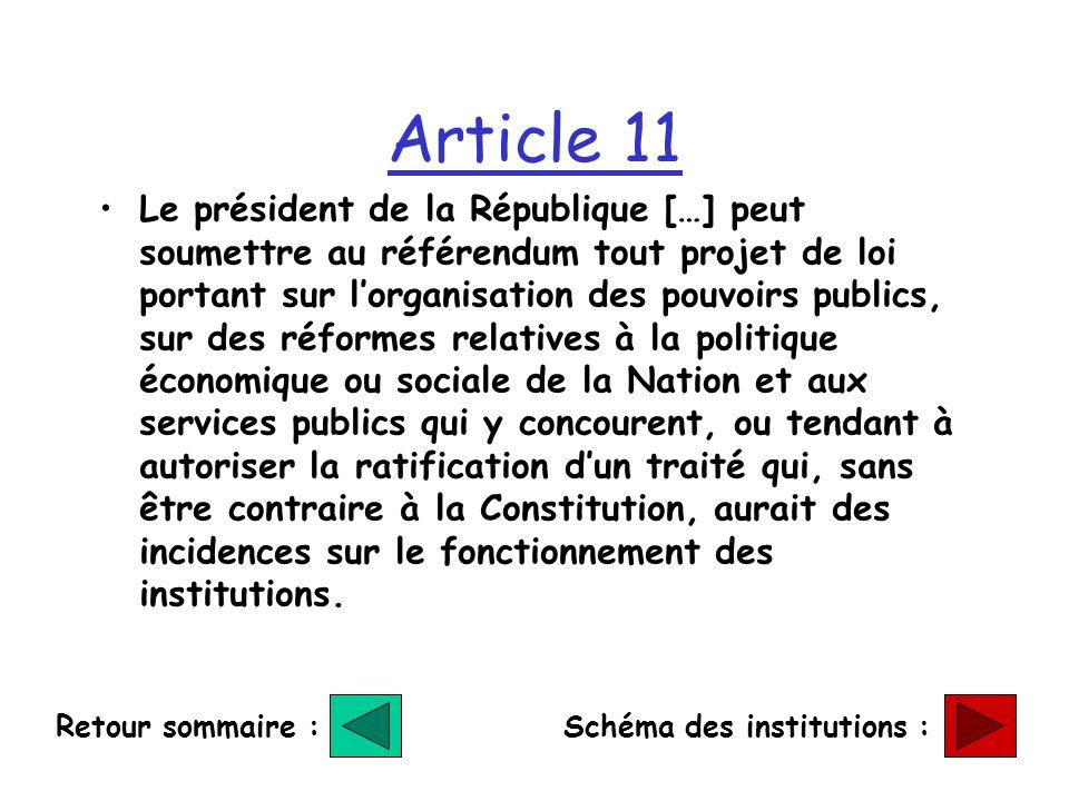 Article 11 Le président de la République […] peut soumettre au référendum tout projet de loi portant sur lorganisation des pouvoirs publics, sur des r