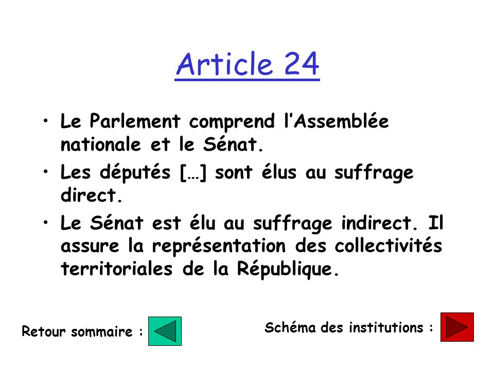 Article 24 Le Parlement comprend lAssemblée nationale et le Sénat. Les députés […] sont élus au suffrage direct. Le Sénat est élu au suffrage indirect