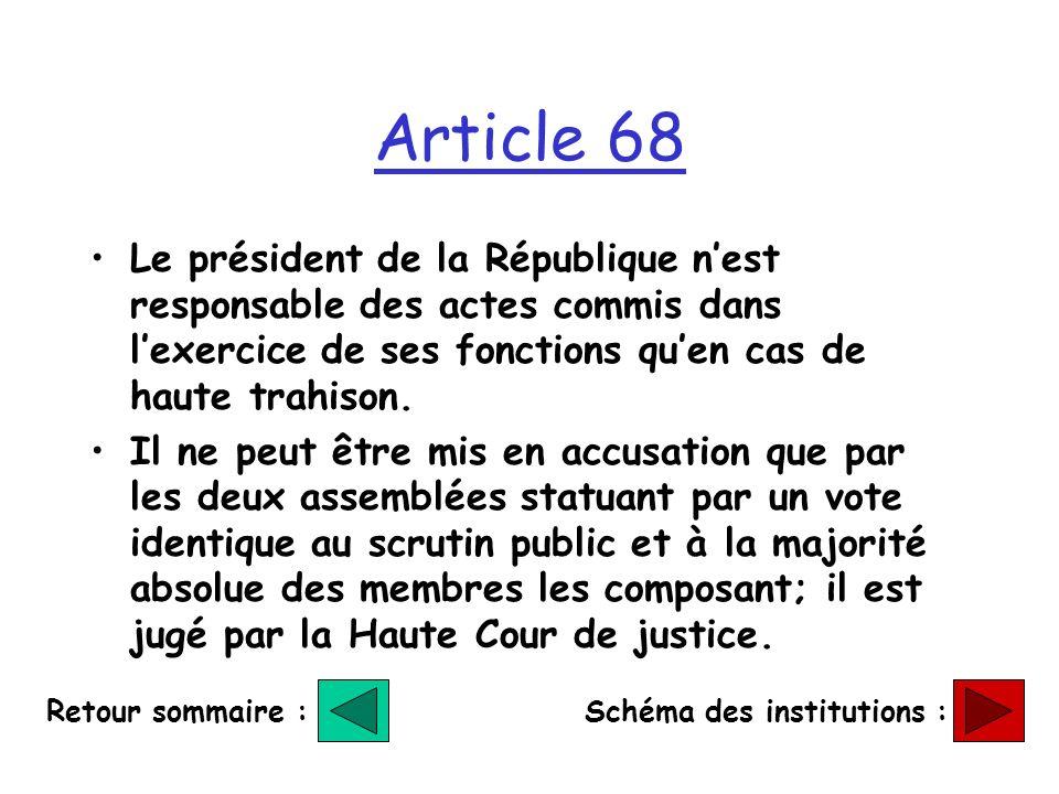 Article 68 Le président de la République nest responsable des actes commis dans lexercice de ses fonctions quen cas de haute trahison. Il ne peut être