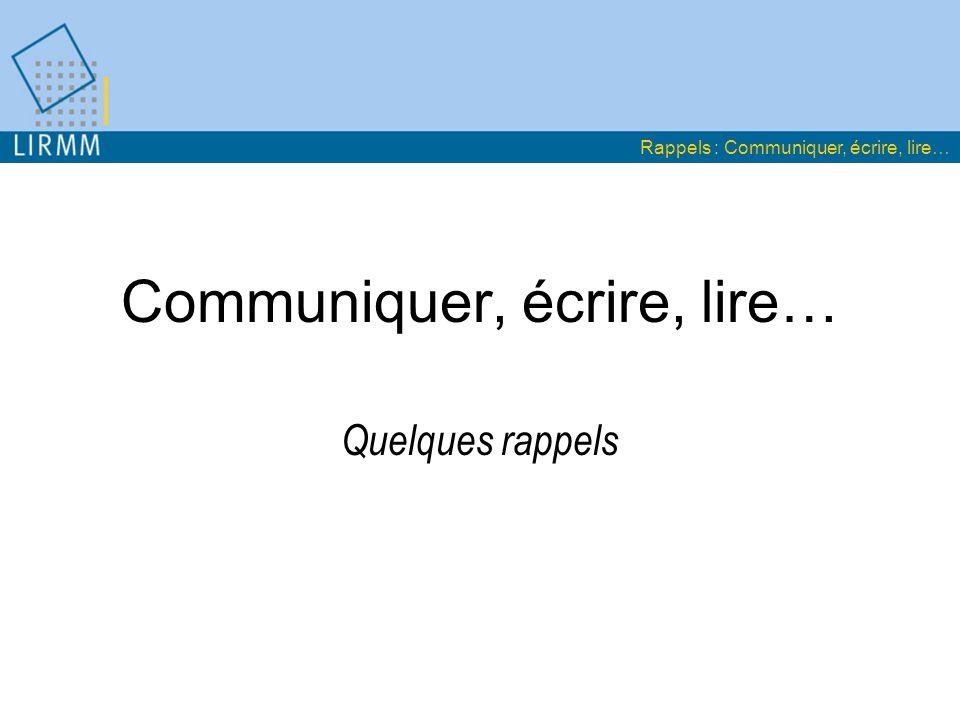 Communiquer, écrire, lire… Quelques rappels Rappels : Communiquer, écrire, lire…