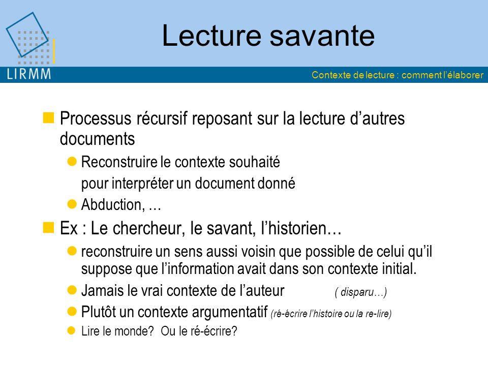 Lecture savante Processus récursif reposant sur la lecture dautres documents Reconstruire le contexte souhaité pour interpréter un document donné Abdu