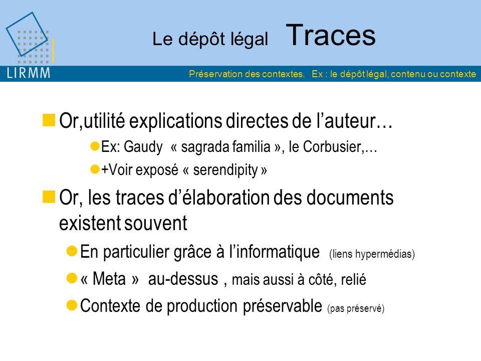 Le dépôt légal Traces Or,utilité explications directes de lauteur… Ex: Gaudy « sagrada familia », le Corbusier,… +Voir exposé « serendipity » Or, les
