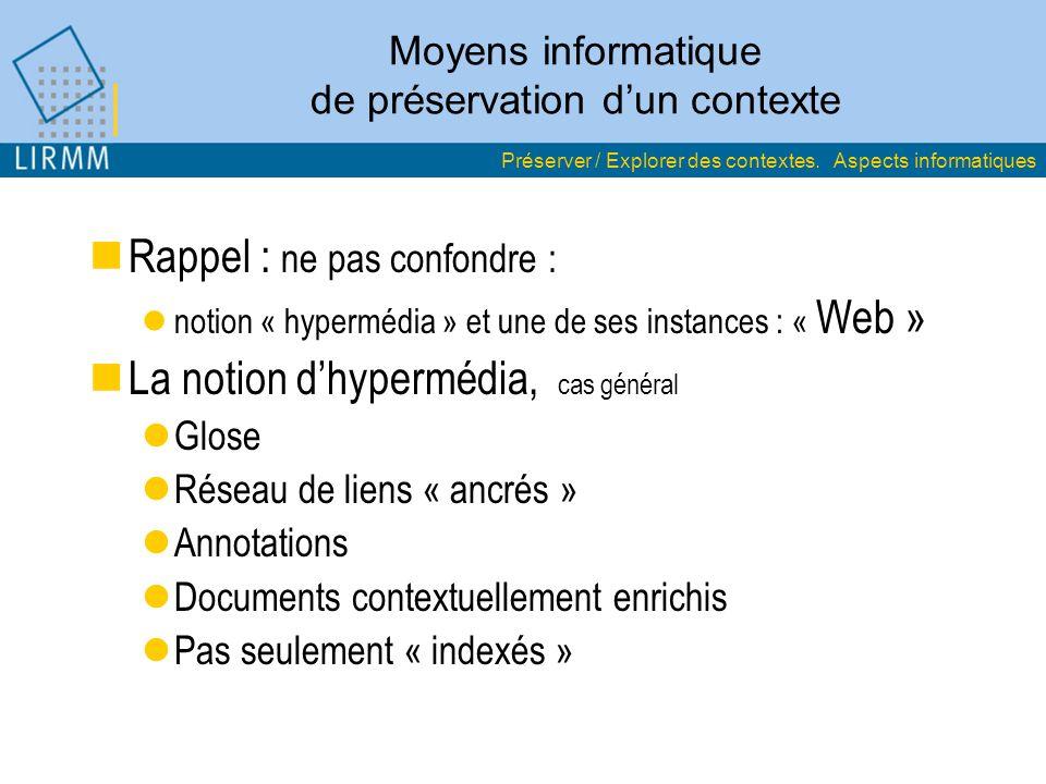 Moyens informatique de préservation dun contexte Rappel : ne pas confondre : notion « hypermédia » et une de ses instances : « Web » La notion dhyperm