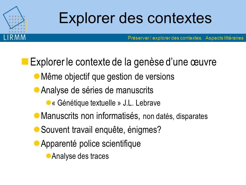 Explorer des contextes Explorer le contexte de la genèse dune œuvre Même objectif que gestion de versions Analyse de séries de manuscrits « Génétique
