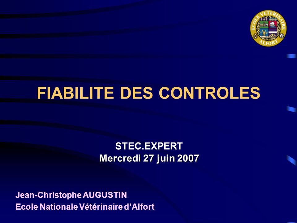 FIABILITE DES CONTROLES Jean-Christophe AUGUSTIN Ecole Nationale Vétérinaire dAlfort STEC.EXPERT Mercredi 27 juin 2007