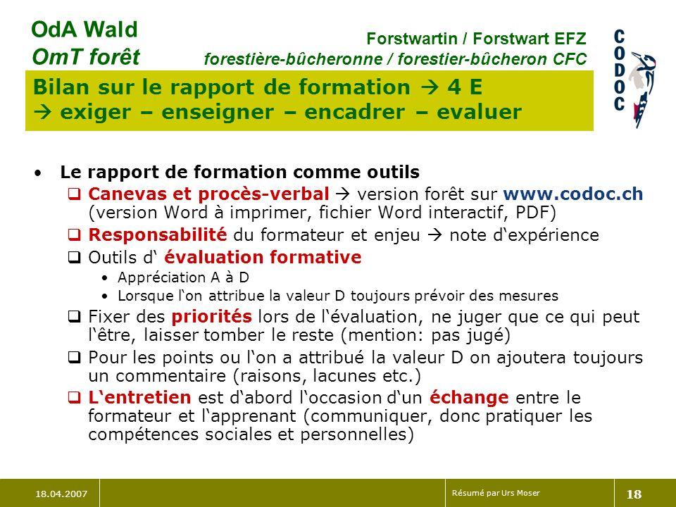 18.04.2007 Résumé par Urs Moser 18 OdA Wald OmT forêt Forstwartin / Forstwart EFZ forestière-bûcheronne / forestier-bûcheron CFC Bilan sur le rapport