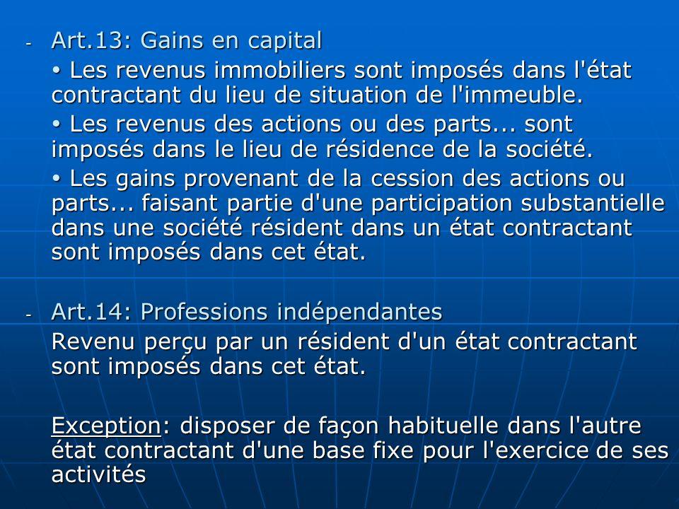- Art.13: Gains en capital Les revenus immobiliers sont imposés dans l'état contractant du lieu de situation de l'immeuble. Les revenus immobiliers so