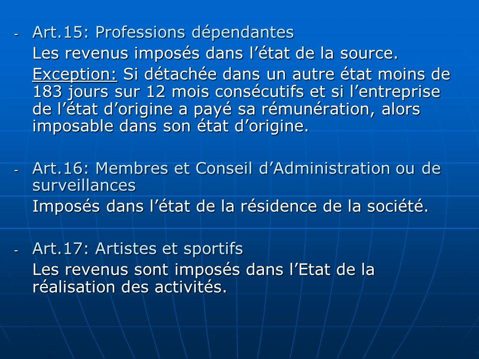 - Art.15: Professions dépendantes Les revenus imposés dans létat de la source. Exception: Si détachée dans un autre état moins de 183 jours sur 12 moi