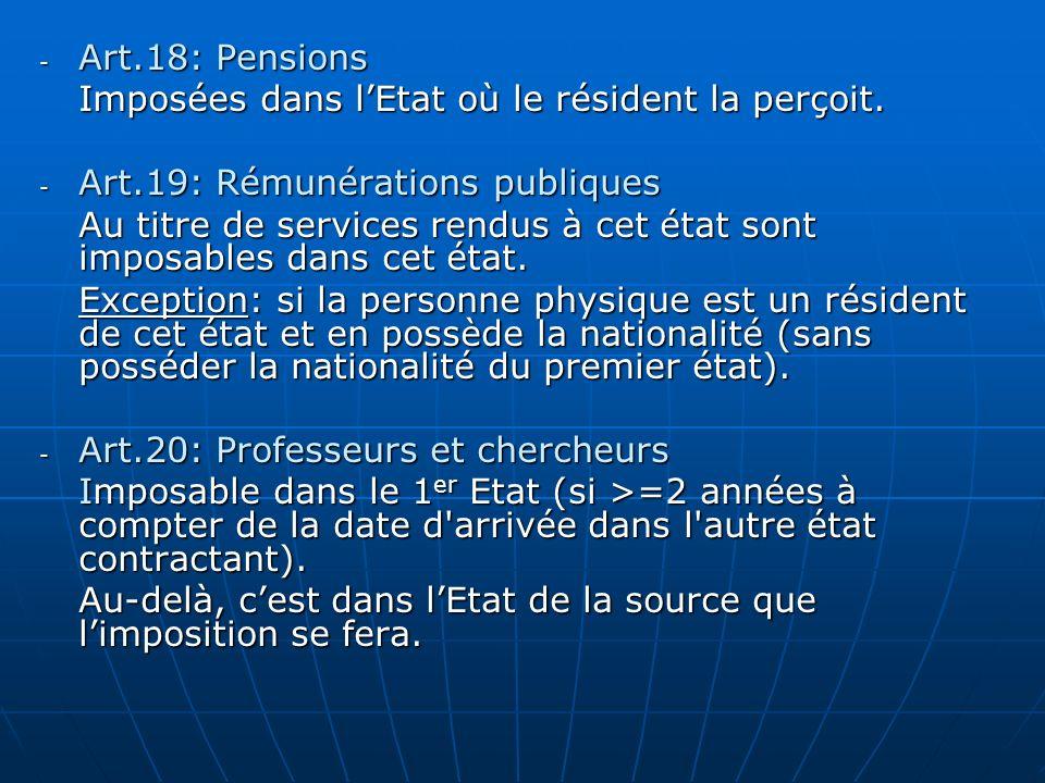 - Art.18: Pensions Imposées dans lEtat où le résident la perçoit. - Art.19: Rémunérations publiques Au titre de services rendus à cet état sont imposa