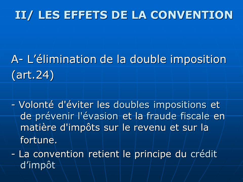 A- Lélimination de la double imposition (art.24) - Volonté d'éviter les doubles impositions et de prévenir l'évasion et la fraude fiscale en matière d