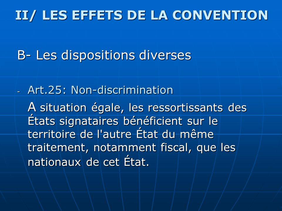 B- Les dispositions diverses - Art.25: Non-discrimination A situation égale, les ressortissants des États signataires bénéficient sur le territoire de
