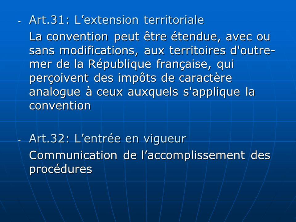 - Art.31: Lextension territoriale La convention peut être étendue, avec ou sans modifications, aux territoires d'outre- mer de la République française