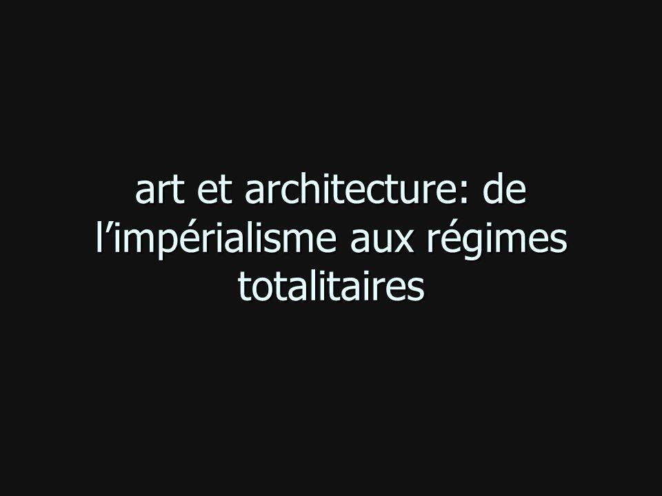 art et architecture: de limpérialisme aux régimes totalitaires