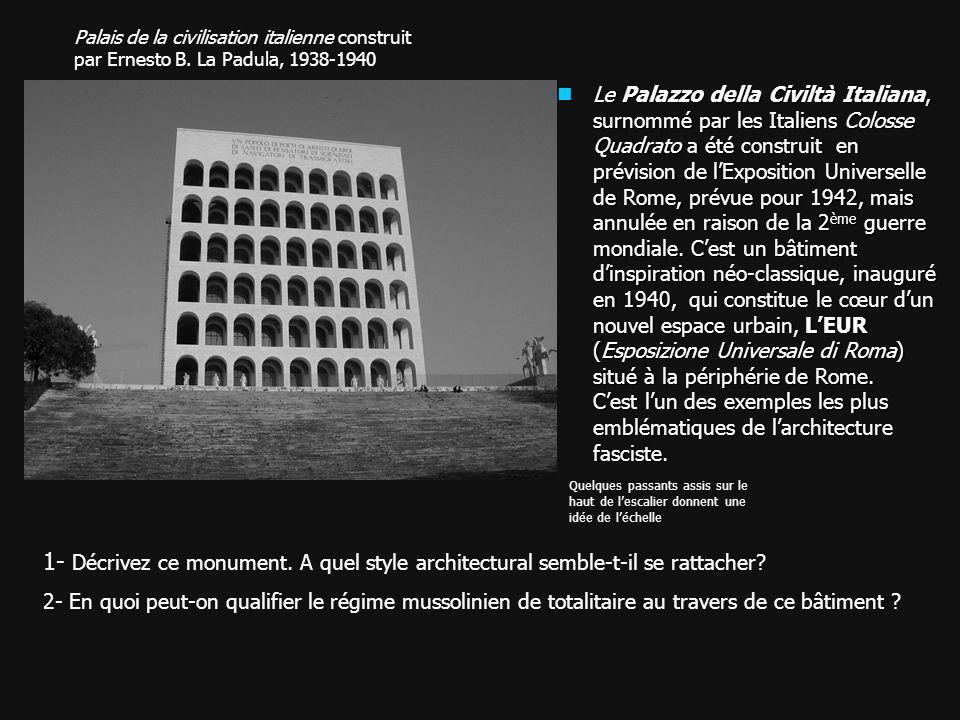Palais de la civilisation italienne construit par Ernesto B. La Padula, 1938-1940 1- Décrivez ce monument. A quel style architectural semble-t-il se r
