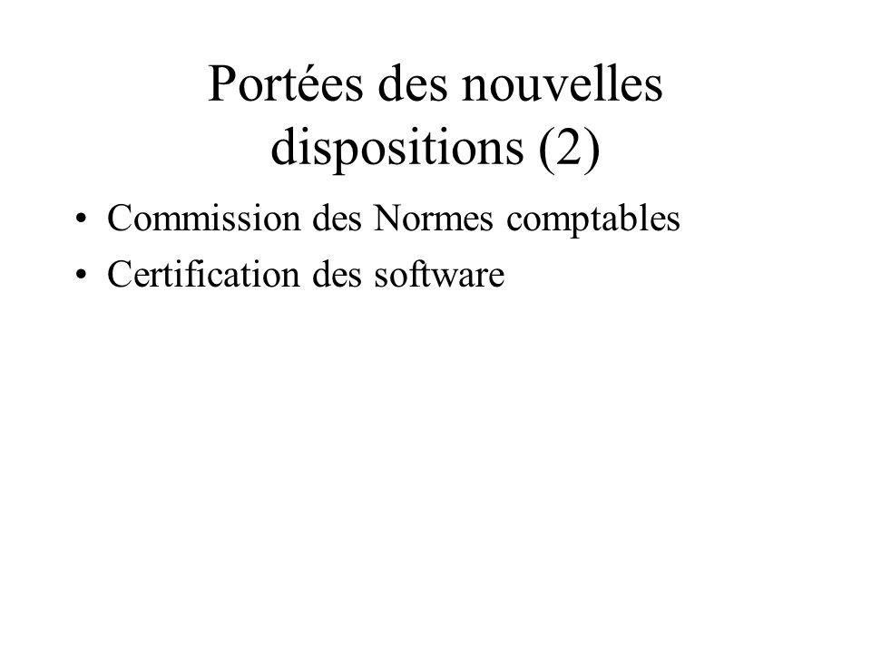 Portées des nouvelles dispositions (2) Commission des Normes comptables Certification des software