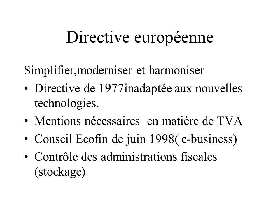 Directive européenne Simplifier,moderniser et harmoniser Directive de 1977inadaptée aux nouvelles technologies. Mentions nécessaires en matière de TVA