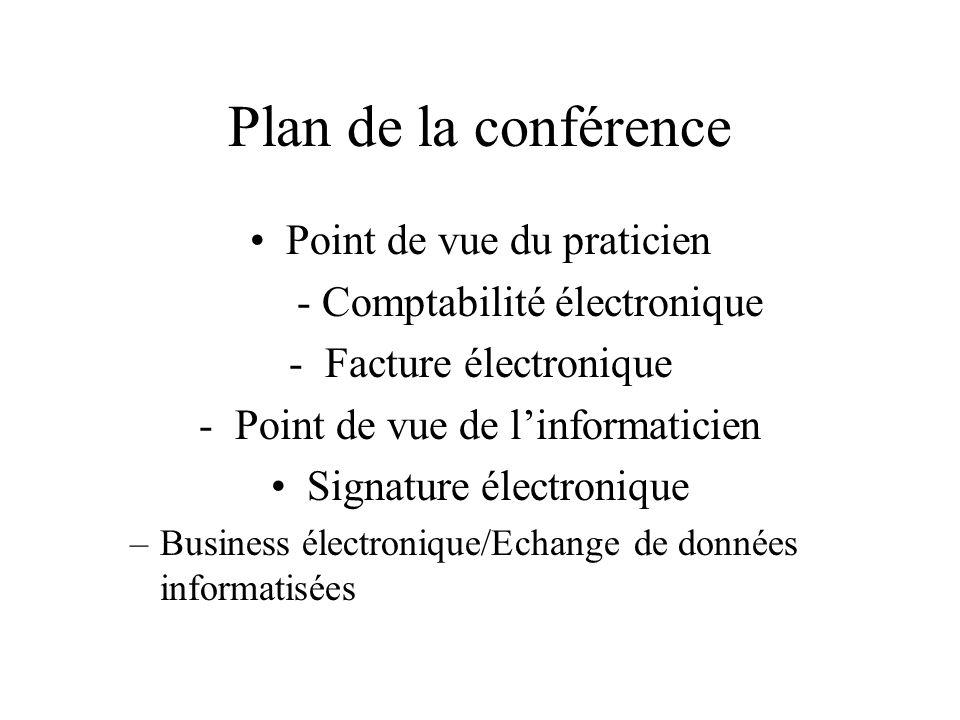 Plan de la conférence Point de vue du praticien - Comptabilité électronique - Facture électronique Point de vue de linformaticien - Signature électronique -Business électronique/EDI