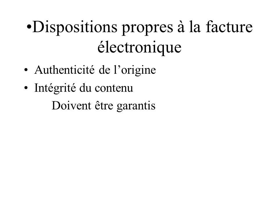Dispositions propres à la facture électronique Authenticité de lorigine Intégrité du contenu Doivent être garantis