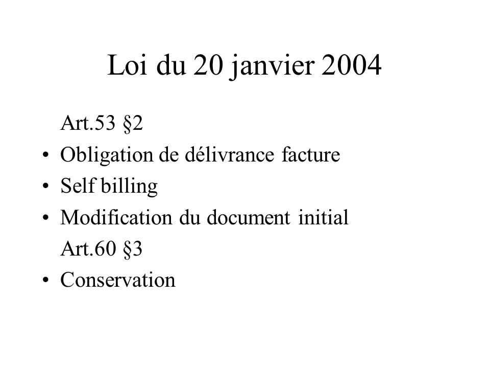 Loi du 20 janvier 2004 Art.53 §2 Obligation de délivrance facture Self billing Modification du document initial Art.60 §3 Conservation