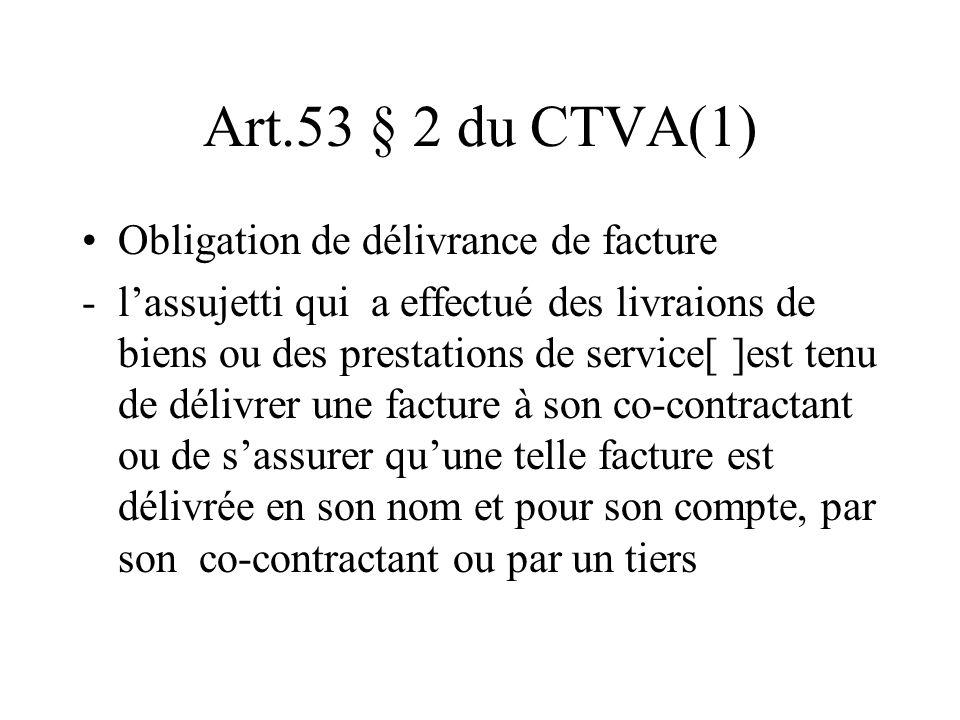 Art.53 § 2 du CTVA(1) Obligation de délivrance de facture -lassujetti qui a effectué des livraions de biens ou des prestations de service[ ]est tenu d
