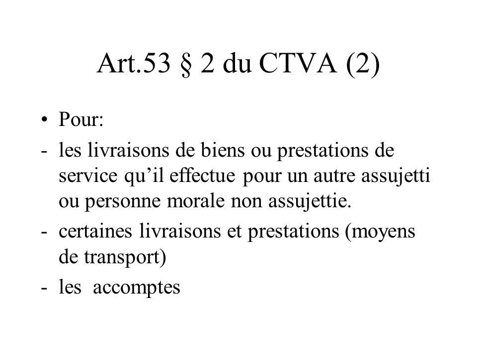 Art.53 § 2 du CTVA (2) Pour: -les livraisons de biens ou prestations de service quil effectue pour un autre assujetti ou personne morale non assujetti