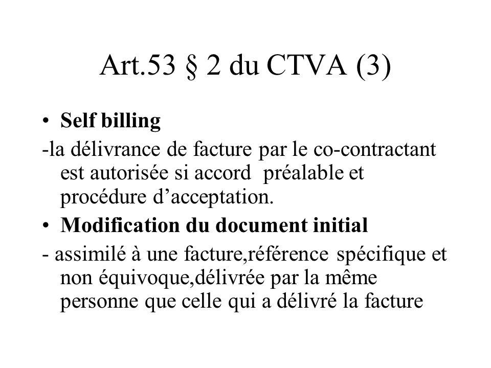 Art.53 § 2 du CTVA (3) Self billing -la délivrance de facture par le co-contractant est autorisée si accord préalable et procédure dacceptation. Modif