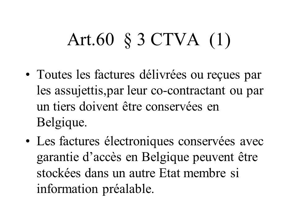 Art.60 § 3 CTVA (1) Toutes les factures délivrées ou reçues par les assujettis,par leur co-contractant ou par un tiers doivent être conservées en Belg