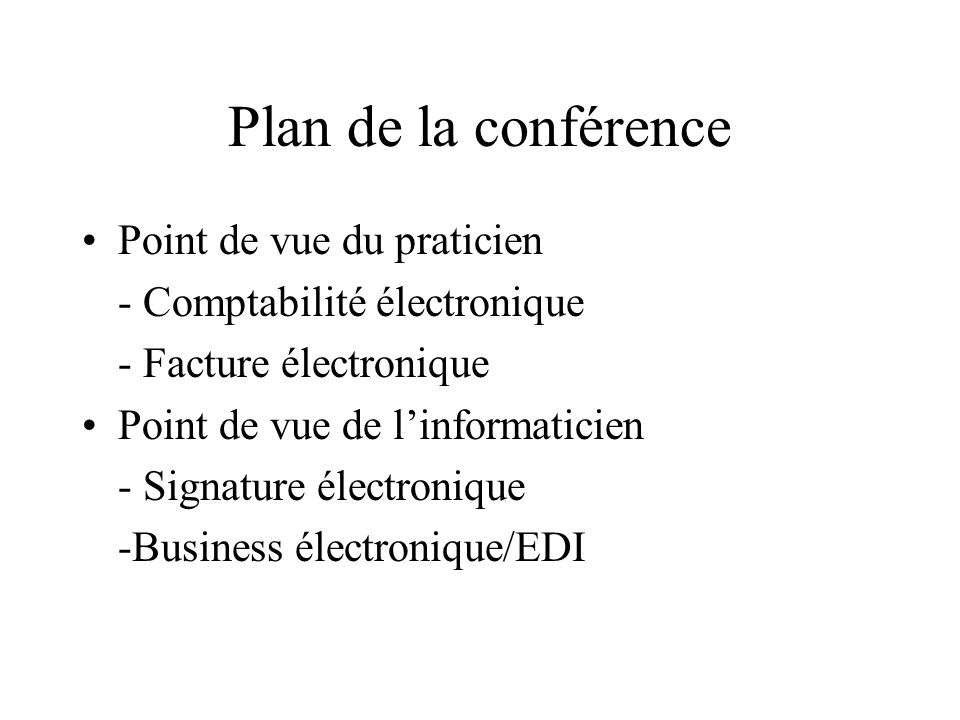Plan de la conférence Point de vue du praticien - Comptabilité électronique - Facture électronique Point de vue de linformaticien - Signature électron
