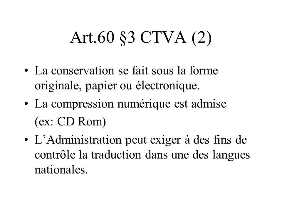 Art.60 §3 CTVA (2) La conservation se fait sous la forme originale, papier ou électronique. La compression numérique est admise (ex: CD Rom) LAdminist