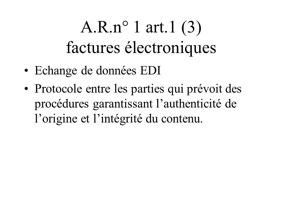 A.R.n° 1 art.1 (3) factures électroniques Echange de données EDI Protocole entre les parties qui prévoit des procédures garantissant lauthenticité de