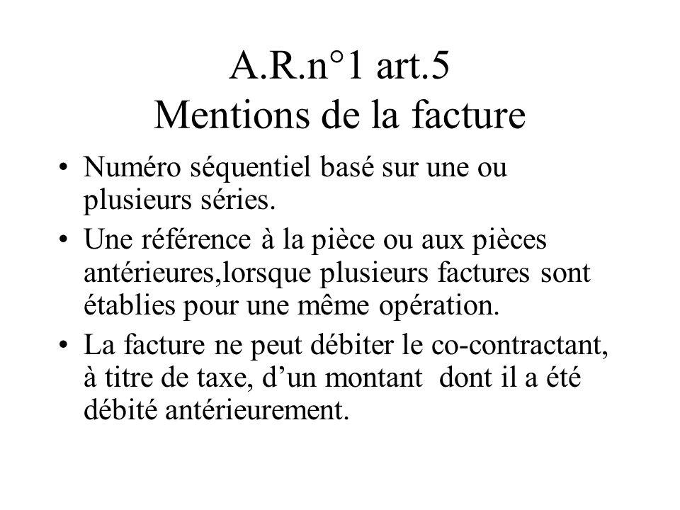A.R.n°1 art.5 Mentions de la facture Numéro séquentiel basé sur une ou plusieurs séries. Une référence à la pièce ou aux pièces antérieures,lorsque pl