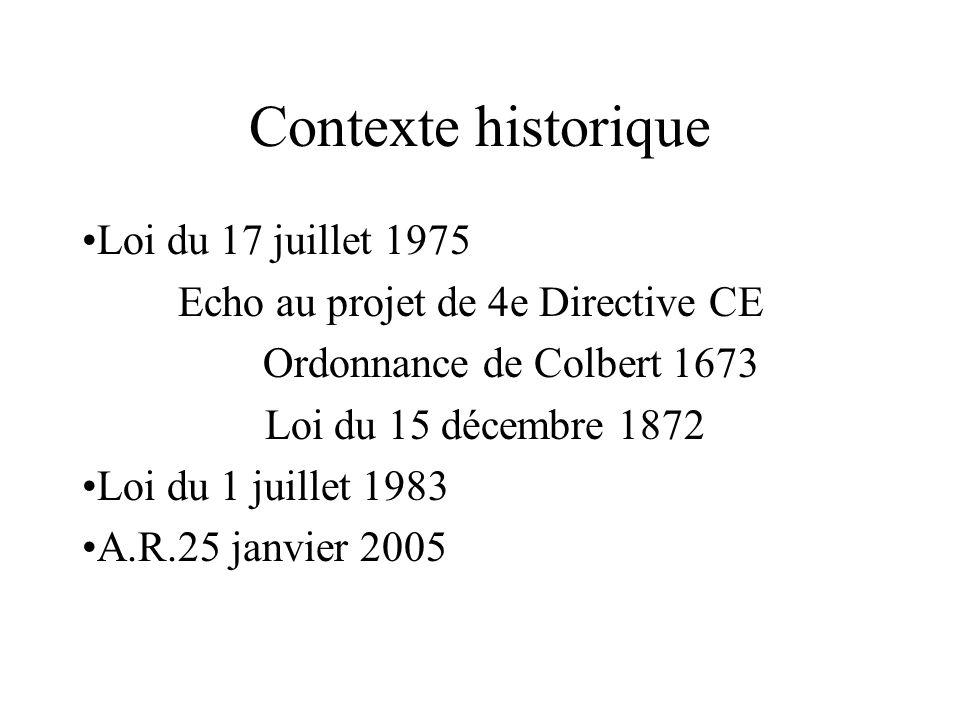 Contexte historique Loi du 17 juillet 1975 Echo au projet de 4e Directive CE Ordonnance de Colbert 1673 Loi du 15 décembre 1872 Loi du 1 juillet 1983