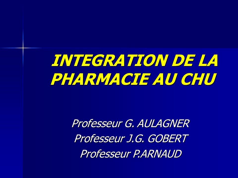 INTEGRATION DE LA PHARMACIE AU CHU INTEGRATION DE LA PHARMACIE AU CHU Professeur G.