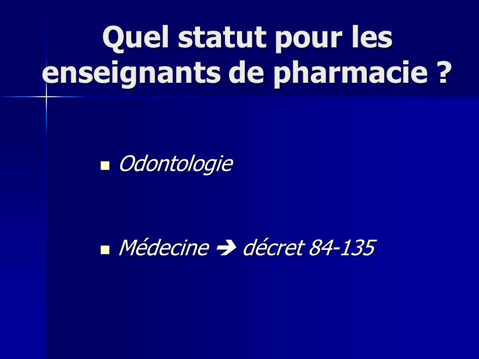 Odontologie Odontologie Médecine décret 84-135 Médecine décret 84-135 Quel statut pour les enseignants de pharmacie ?
