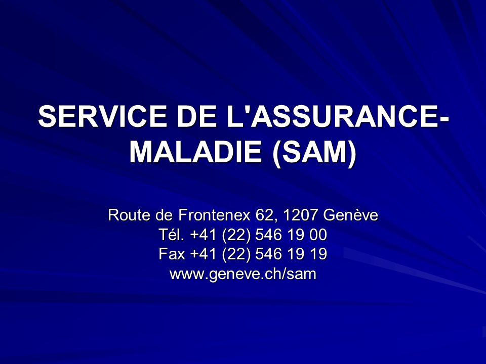 SERVICE DE L'ASSURANCE- MALADIE (SAM) Route de Frontenex 62, 1207 Genève Tél. +41 (22) 546 19 00 Fax +41 (22) 546 19 19 www.geneve.ch/sam