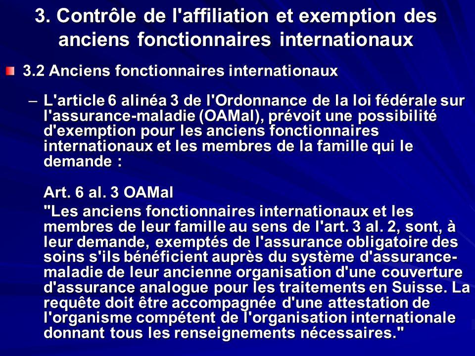 3. Contrôle de l'affiliation et exemption des anciens fonctionnaires internationaux 3.2 Anciens fonctionnaires internationaux –L'article 6 alinéa 3 de
