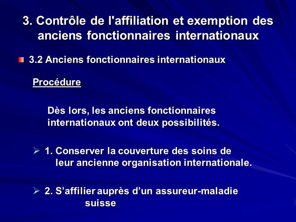 3. Contrôle de l'affiliation et exemption des anciens fonctionnaires internationaux 3.2 Anciens fonctionnaires internationaux Procédure Dès lors, les