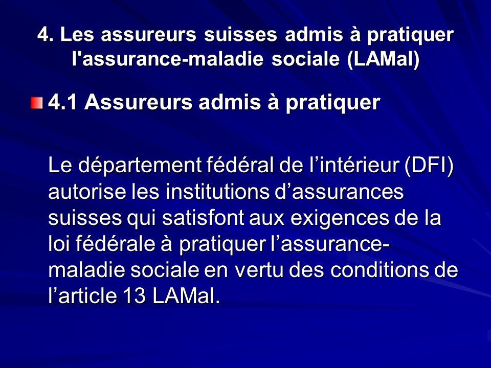 4. Les assureurs suisses admis à pratiquer l'assurance-maladie sociale (LAMal) 4.1 Assureurs admis à pratiquer Le département fédéral de lintérieur (D