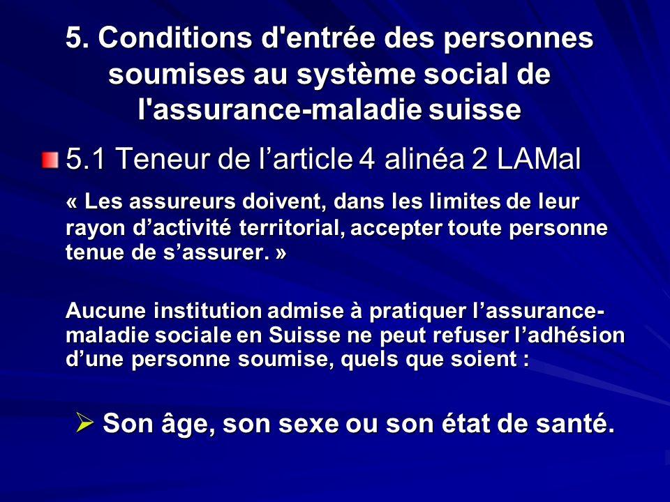5. Conditions d'entrée des personnes soumises au système social de l'assurance-maladie suisse 5.1 Teneur de larticle 4 alinéa 2 LAMal « Les assureurs