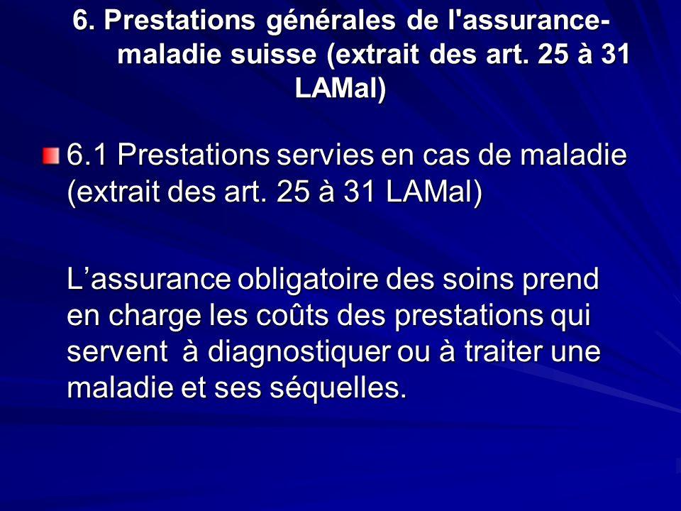 6. Prestations générales de l'assurance- maladie suisse (extrait des art. 25 à 31 LAMal) 6.1 Prestations servies en cas de maladie (extrait des art. 2