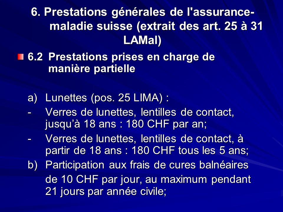 6. Prestations générales de l'assurance- maladie suisse (extrait des art. 25 à 31 LAMal) 6.2 Prestations prises en charge de manière partielle a)Lunet